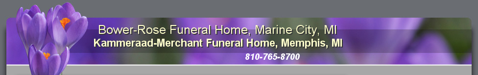 Bower-Rose Funeral Home, Marine City, MI & Kammeraad-Merchant Funeral Home, Memphis, MI